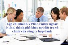 Lập chi nhánh/VPĐD ở nước ngoài/ở tỉnh, thành phố khác nơi đặt trụ sở chính của công ty hợp danh